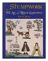 Stumpwork: The Art of Raised Embroidery