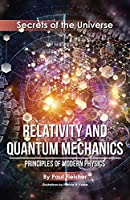Relativity and Quantum Mechanics: Principles of Modern Physics (Secrets of the Universe)