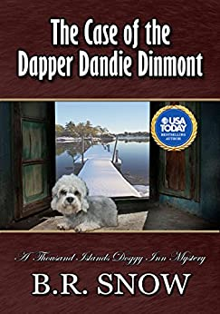 The Case of the Dapper Dandie Dinmont (The Thousand Islands Doggy Inn Mysteries Book 4) by [Snow, B.R.]