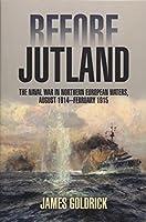 Before Jutland: The Naval War in Northern European Waters, August 1914-February 1915