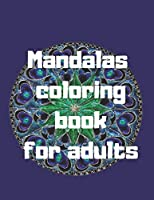 Mandalas Coloring Book For Adults: Mandalas Stress Relieving Mandala Designs for Adults Relaxation