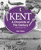 Kent: A Chronicle of the Century: 1950-74 Volume 3