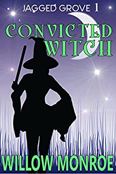 Convicted Witch (Jagged Grove Book 1) by [Monroe, Willow]