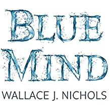 Blue Mind: How Water Makes You Happier, More Connected and Better at What You Do
