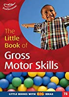 The Little Book of Gross Motor Skills (Little Books with Big Ideas)