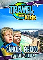 Travel With Kids: Cancun Mexico & Whale Sharks [DVD]