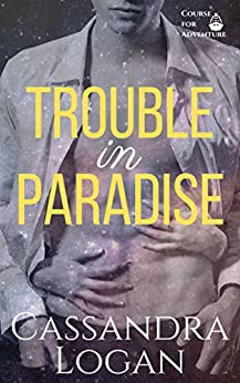 Trouble in Paradise (Course for Adventure Book 3) by [Logan, Cassandra]