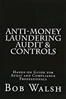 Anti-money Laundering Audit & Controls: Practical Hands-on Guide for Audit and Compliance Professionals