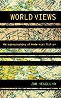 World Views: Metageographies of Modernist Fiction (Modernist Literature and Culture)