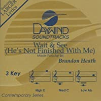 Wait & See (He's Not Finished With Me) [Accompaniment/Performance Track] by Brandon Heath (2009-04-01)