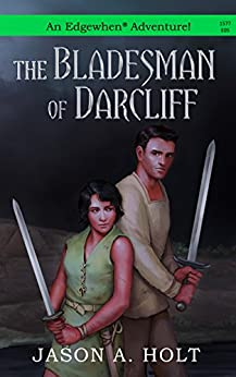 [Holt, Jason A.]のThe Bladesman of Darcliff (Edgewhen) (English Edition)