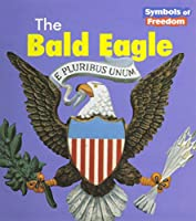 The Bald Eagle (Symbols of Freedom)