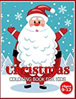 Christmas Coloring Book for Kids Ages 9-12: Children's Christmas Gift or Present for Toddlers & Kids - 50  Beautiful Pages to Color with Holiday Season, Christmas, and Silly Snowman & More!