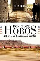Koenig der Hobos: Unterwegs mit den Vagabunden Amerikas