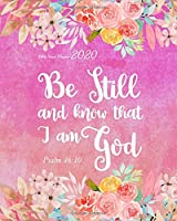 """Bible Verse Planner 2020 Be Still And Know That I Am God: 2020  8"""" x 10"""" Monthly Daily Planner Calendar Schedule Organizer Christian Quote Bible Verse Theme (Christian Bible Verse Quote Weekly Monthly Planner Calendar 2020 Journal Series)"""