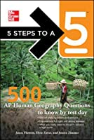 5 Steps to a 5 500 AP Human Geography Questions to Know by Test Day (5 Steps to a 5 on the Advanced Placement Examinations Series)