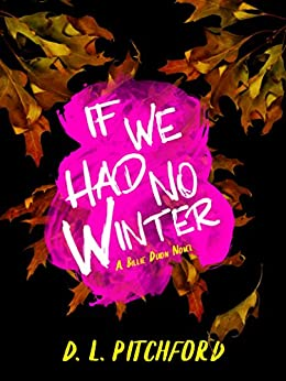 If We Had No Winter: A College Coming-of-Age Story (Billie Dixon Book 1) by [Pitchford, D. L.]