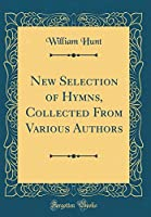 New Selection of Hymns, Collected from Various Authors (Classic Reprint)