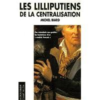 Les lilliputiens de la centralisation : Des intendants aux préfets les hésitation d'un