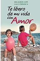 Te libero de mi vida con amor.: Libro de autoayuda (Spanish Edition) [並行輸入品]
