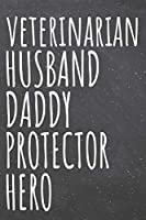 Veterinarian Husband Daddy Protector Hero: Veterinarian Dot Grid Notebook, Planner or Journal - 110 Dotted Pages - Office Equipment, Supplies - Funny Veterinarian Gift Idea for Christmas or Birthday