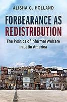 Forbearance as Redistribution: The Politics of Informal Welfare in Latin America (Cambridge Studies in Comparative Politics)