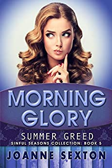 Morning Glory: Summer Greed (Sinful Seasons Collection Book 5) by [Sexton, Joanne]