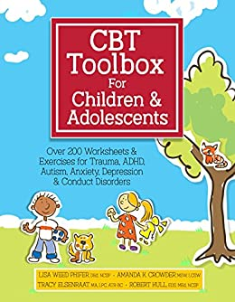 CBT Toolbox for Children and Adolescents: Over 200 Worksheets & Exercises for Trauma, ADHD, Autism, Anxiety, Depression & Conduct Disorders by [Phifer, Lisa, Crowder, Amanda, Elsenraat, Tracy]