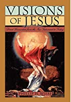 Visions of Jesus: Direct Encounters from the New Testament to Today