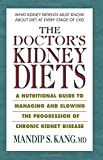 The Doctor's Kidney Diet: A Nutritional Guide to Managing and Slowing the Progression of Chronic Kidney Disease
