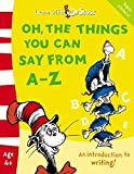 Oh, The Things You Can Say From A-Z: The Back to School Range (Learn With Dr. Seuss)