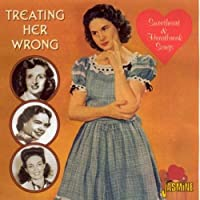 Treating Her Wrong - Sweetheart And Heartbreak Songs [ORIGINAL RECORDINGS REMASTERED] by Various Artists (2006-04-18)