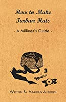 How to Make Turban Hats - A Milliner's Guide