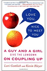 I Love You, Nice to Meet You: A Guy and a Girl Give the Lowdown on Coupling Up Paperback