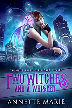 Two Witches and a Whiskey (The Guild Codex: Spellbound Book 3) by [Marie, Annette]