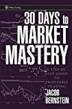 30 Days to Market Mastery: A Step-by-Step Guide to Profitable Trading (Wiley Trading)