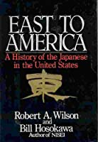 East to America: A History of the Japanese in the United States