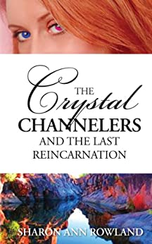 The Crystal Channelers and the Last Reincarnation by [Rowland, Sharon Ann]