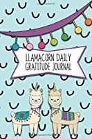 Llamacorn Daily Gratitude Journal: Daily Thought Journal for girls with Daily Prompts and Weekly Note Pages, Great Gift for girls who love Llamas and Unicorns!