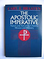 The Apostolic Imperative: Nature and Aim of the Church's Mission and Ministry