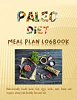PALEO DIET Meal Plan Logbook: Paleo-friendly foods include meat, fish, eggs, seeds, nuts, fruits and veggies, along with healthy fats and oils