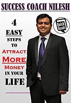 4 Easy Steps to ATTRACT MORE MONEY in Your Life by [Nilesh, Success Coach]