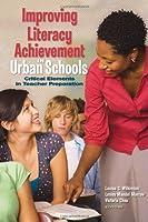 Improving Literacy Achievement in Urban Schools: Critical Elements in Teacher Preparation