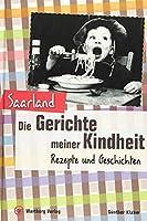 Saarland - Die Gerichte meiner Kindheit: Rezepte und Geschichten