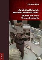 """""""Es ist alles laecherlich, wenn man an den Tod denkt"""": Studien zum Werk Thomas Bernhards"""