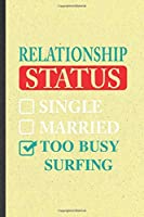 Relationship Status Single Married Too Busy Surfing: Funny Blank Lined Notebook/ Journal For Beach Surfing, Vacation Summer Surfer, Inspirational Saying Unique Special Birthday Gift Idea Personal 6x9 110 Pages