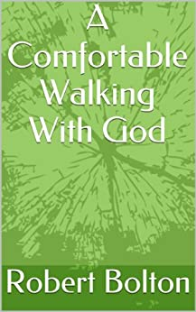 [Bolton, Robert]のA Comfortable Walking With God (English Edition)