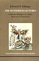 The Mysterium Lectures: A Journey Through C.G. Jung's Mysterium Conjunctions (STUDIES IN JUNGIAN PSYCHOLOGY BY JUNGIAN ANALYSTS)