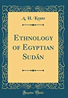 Ethnology of Egyptian Sudán (Classic Reprint)