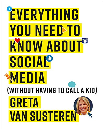 Everything You Need to Know about Social Media: Without Having to Call A Kid (English Edition)